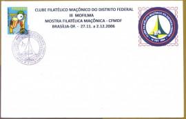 Brasil - III MOFILMA - MOSTRA FILATÉLICA MAÇÔNICA- CFMDF- CBC BRASÍLIA-DF. 27.11 a 2.12.2006 Envelope com Carimbo Comemorativo da III MOFILMA ? Mostra Filatélica Maçônica - promovida Pelo Clube Filatélico Maçônico do Distrito Federal, que depois, em 2009, passa a nova denominação de Associação Brasileira de Filatelia Maçônica-ABFM.